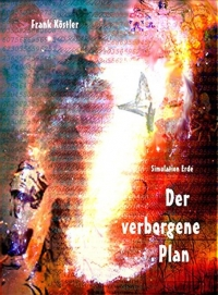 Frank Köstler: Der verborgene Plan/ Simulation Erde
