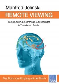 Manfred Jelinski: Remote Viewing - Forschungen, Erkenntnisse, Anwendungen in Theorie und Praxis