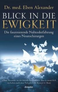 Eben Alexander: Blick in die Ewigkeit