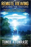 Tunde Atunrase: Remote Viewing UFOS and the VISITORS