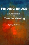 Ray Mathews: Finding Bruce- An Adventure In Remote Viewing