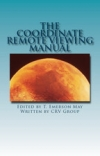 T. Emerson May: The Coordinate Remote Viewing Manual